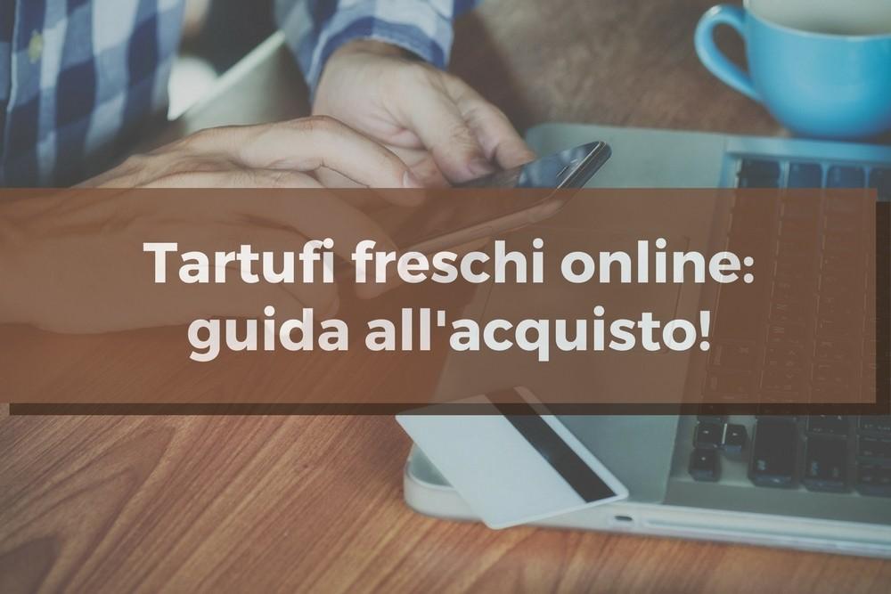 Tartufi freschi: 3 consigli per l'acquisto online.